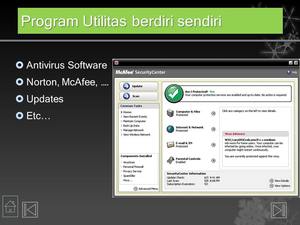 Program Utilitas berdiri sendiri  Antivirus Software  Norton, McAfee, ….  Updates  Etc…