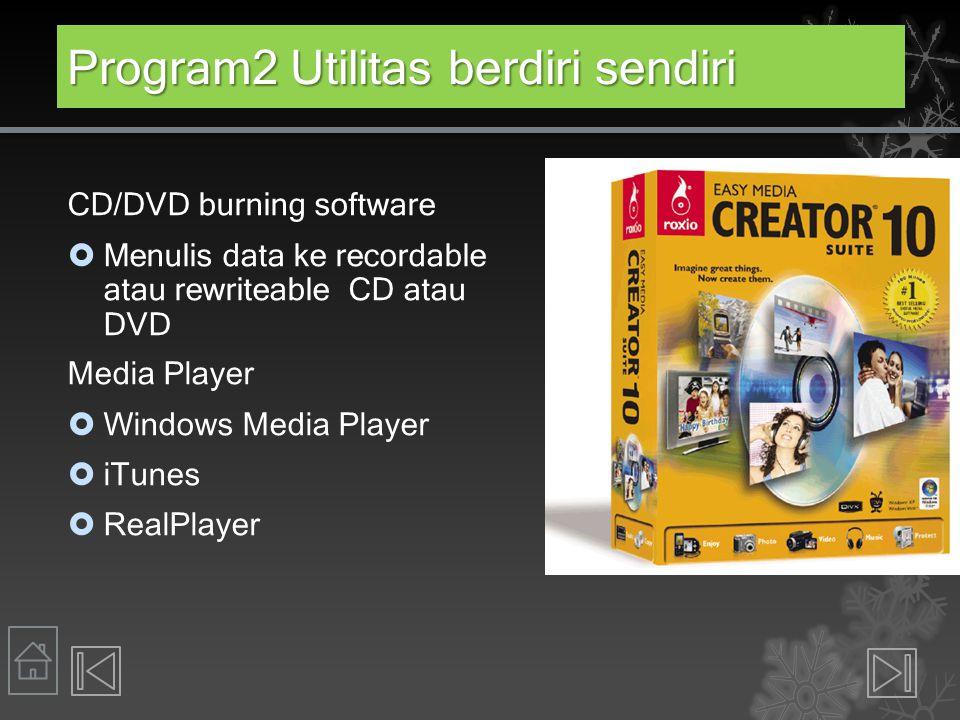 Program2 Utilitas berdiri sendiri CD/DVD burning software  Menulis data ke recordable atau rewriteable CD atau DVD Media Player  Windows Media Playe