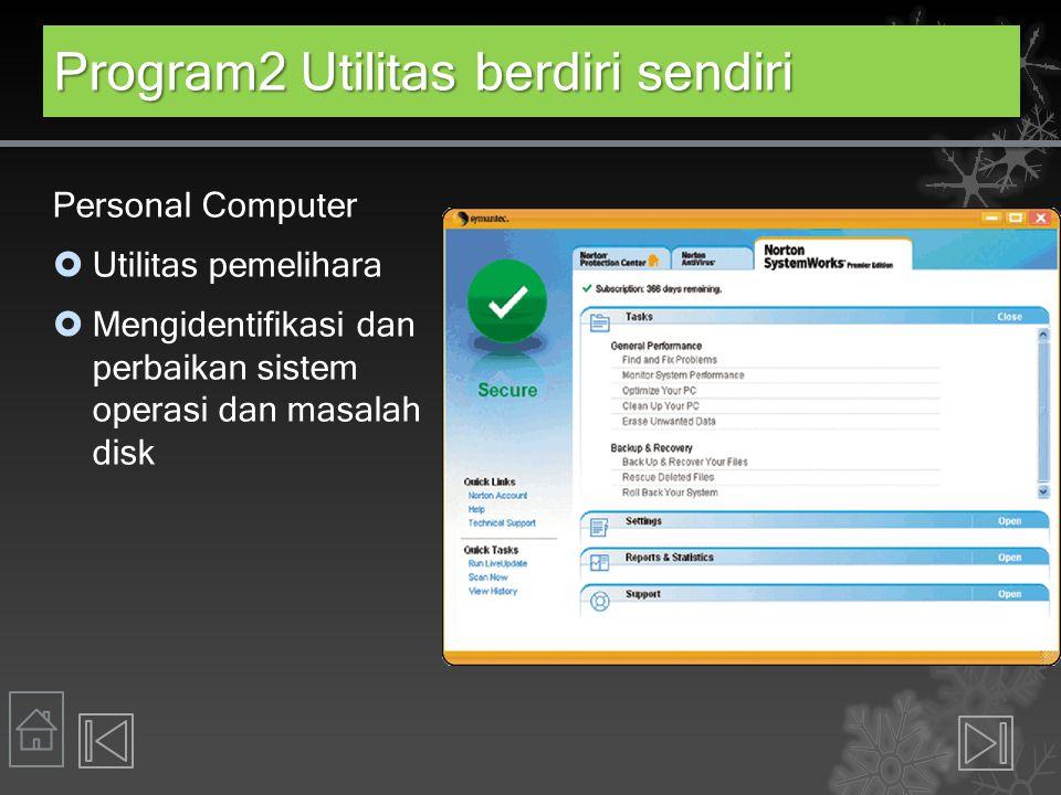 Program2 Utilitas berdiri sendiri Personal Computer  Utilitas pemelihara  Mengidentifikasi dan perbaikan sistem operasi dan masalah disk