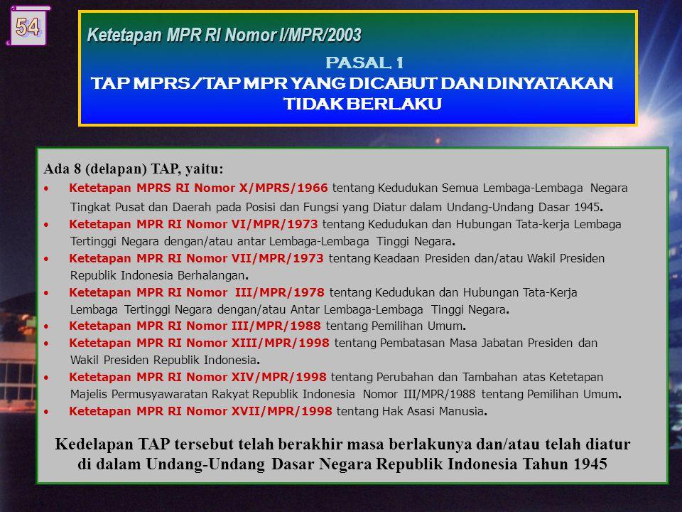 PASAL 1 TAP MPRS/TAP MPR yang dicabut dan dinyatakan tidak berlaku (8 Ketetapan) PASAL 2 TAP MPRS/TAP MPR yang dinyatakan tetap berlaku dengan ketentu