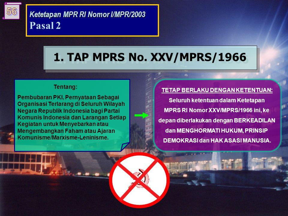 Ketetapan MPR RI Nomor I/MPR/2003 PASAL 2 TAP MPRS/TAP MPR YANG DINYATAKAN TETAP BERLAKU DENGAN KETENTUAN Ada 3 (tiga) TAP, yaitu: Ketetapan MPRS RI N