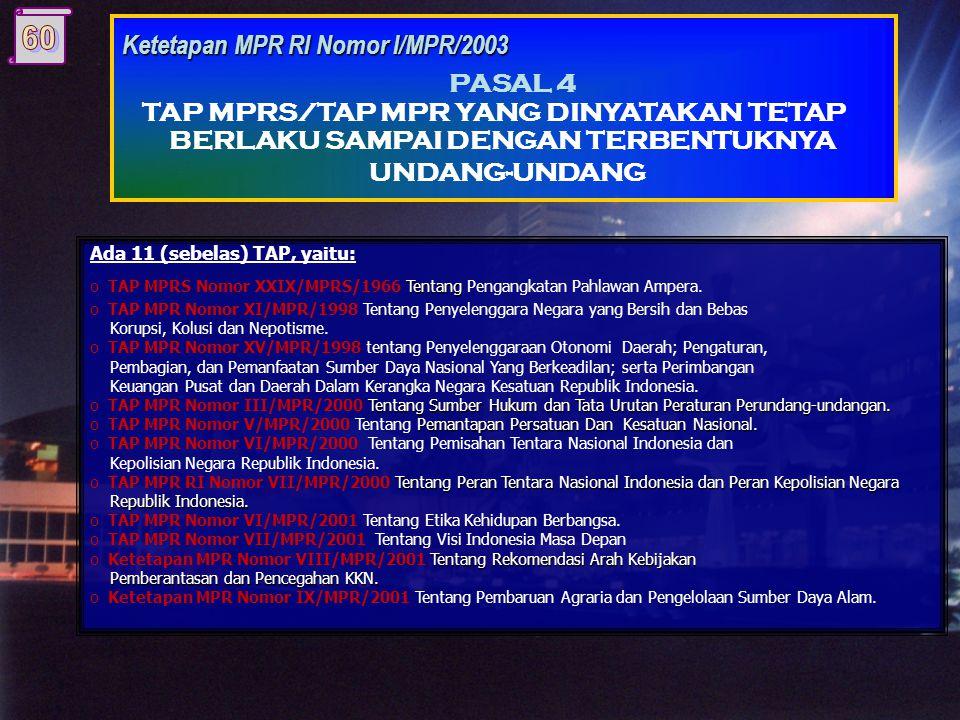 Ada 8 (delapan) TAP, yaitu: oKetetapan MPR RI Nomor IV/MPR/1999 tentang Garis-garis Besar Haluan Negara tahun 1999-2004. oKetetapan MPR RI Nomor IV/MP