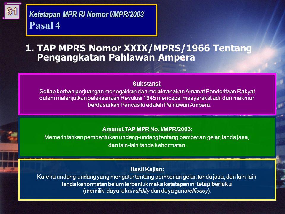 Ada 11 (sebelas) TAP, yaitu: Tentang o TAP MPRS Nomor XXIX/MPRS/1966 Tentang Pengangkatan Pahlawan Ampera. o TAP MPR Nomor XI/MPR/1998 Tentang Penyele