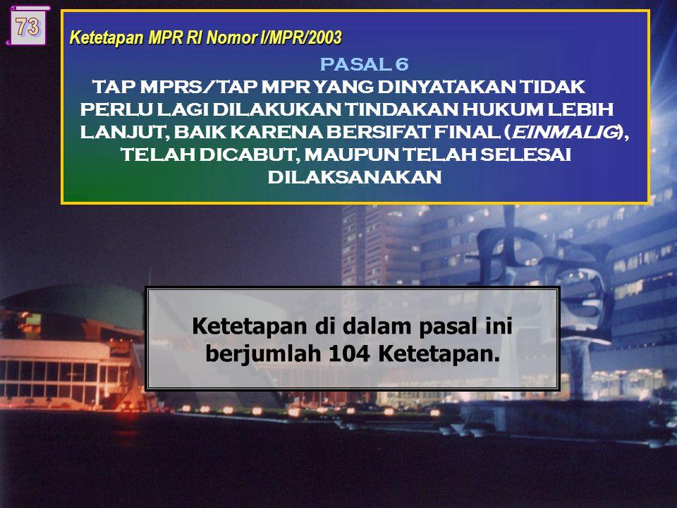 Ketetapan MPR RI Nomor I/MPR/2003 PASAL 5 TAP MPR YANG DINYATAKAN MASIH BERLAKU SAMPAI DENGAN DITETAPKANNYA PERATURAN TATA TERTIB YANG BARU OLEH MPR H