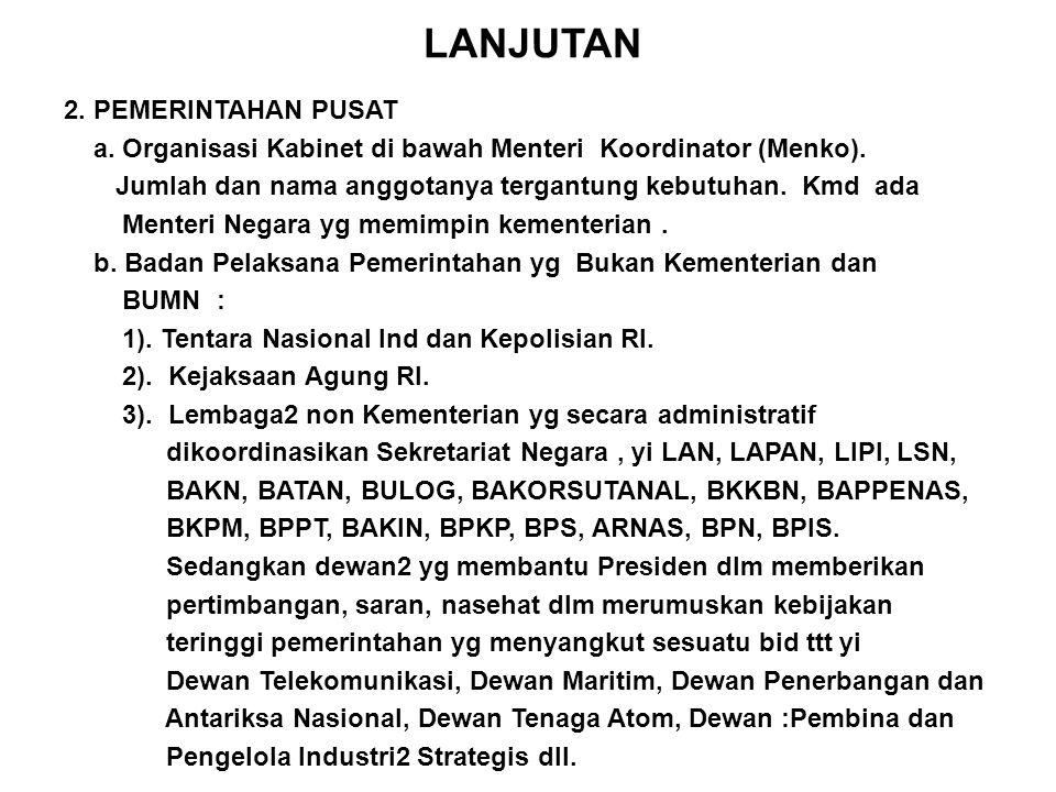 LANJUTAN 2. PEMERINTAHAN PUSAT a. Organisasi Kabinet di bawah Menteri Koordinator (Menko).