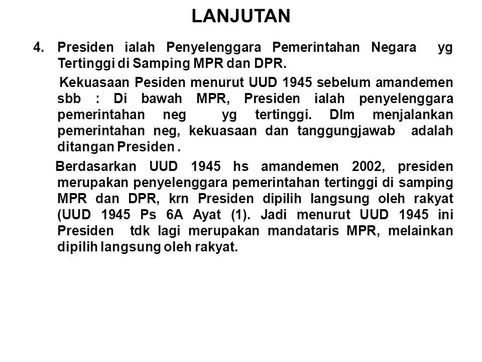 LANJUTAN 4.Presiden ialah Penyelenggara Pemerintahan Negara yg Tertinggi di Samping MPR dan DPR.