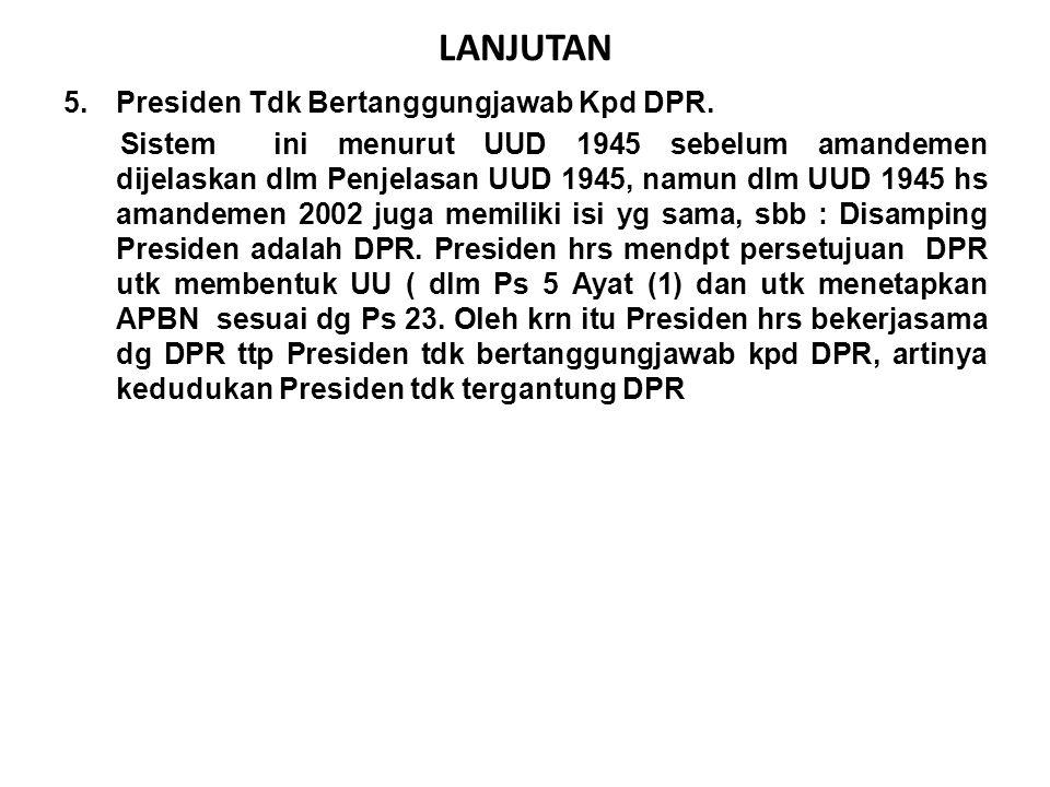 LANJUTAN 5.Presiden Tdk Bertanggungjawab Kpd DPR.