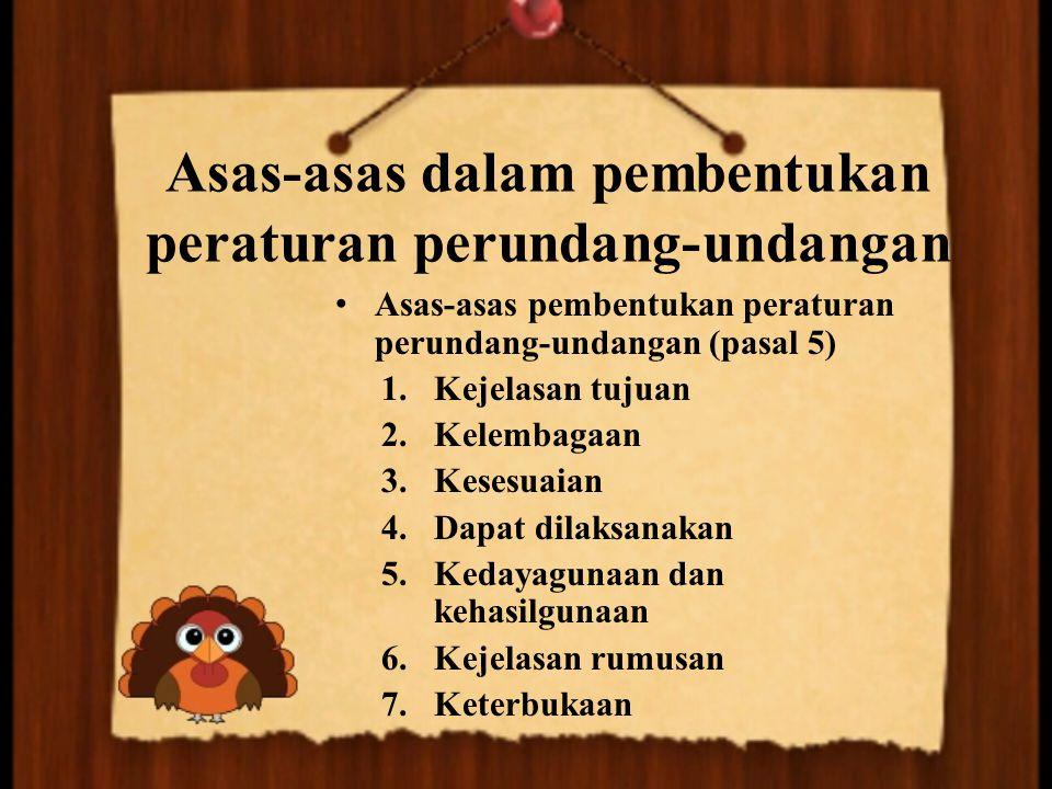 Asas-asas dalam pembentukan peraturan perundang-undangan Asas-asas pembentukan peraturan perundang-undangan (pasal 5) 1.Kejelasan tujuan 2.Kelembagaan