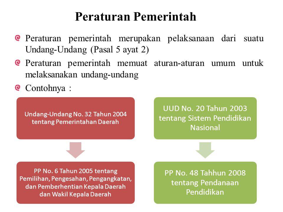Peraturan Pemerintah Peraturan pemerintah merupakan pelaksanaan dari suatu Undang-Undang (Pasal 5 ayat 2) Peraturan pemerintah memuat aturan-aturan um