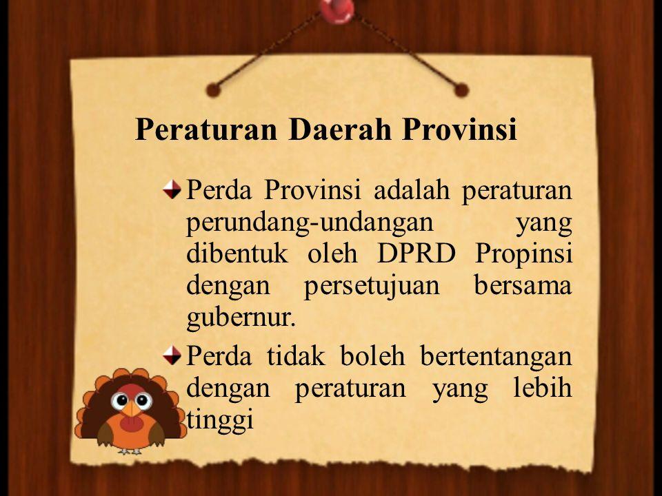 Peraturan Daerah Provinsi Perda Provinsi adalah peraturan perundang-undangan yang dibentuk oleh DPRD Propinsi dengan persetujuan bersama gubernur. Per