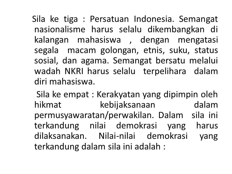 Sila ke tiga : Persatuan Indonesia. Semangat nasionalisme harus selalu dikembangkan di kalangan mahasiswa, dengan mengatasi segala macam golongan, etn