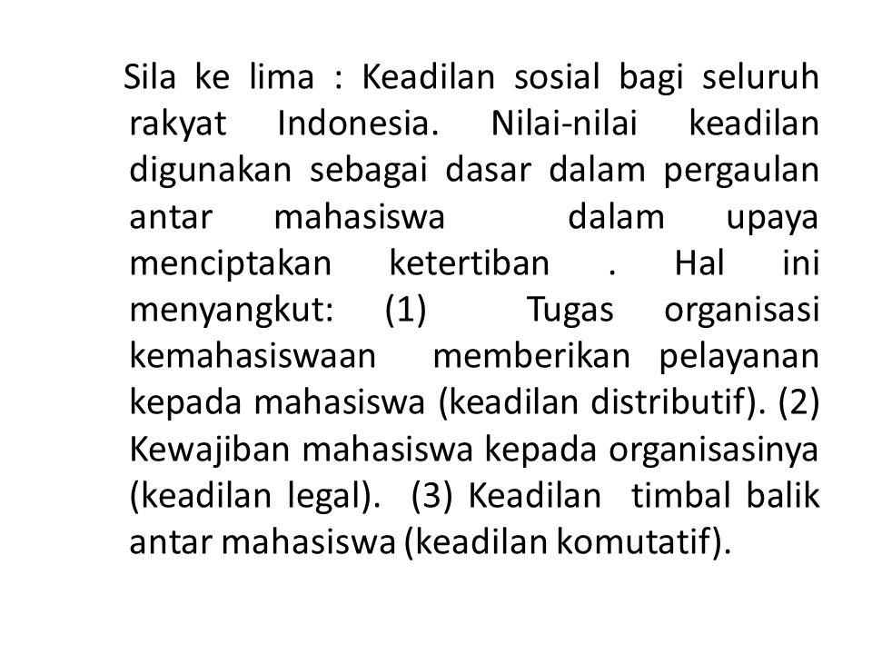 Sila ke lima : Keadilan sosial bagi seluruh rakyat Indonesia. Nilai-nilai keadilan digunakan sebagai dasar dalam pergaulan antar mahasiswa dalam upaya