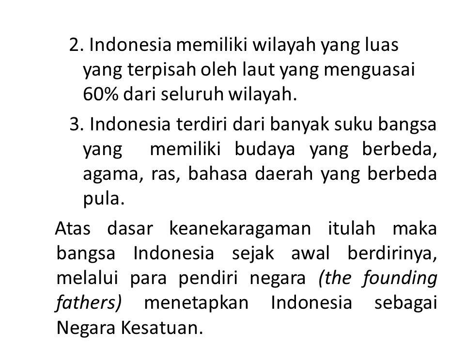 2. Indonesia memiliki wilayah yang luas yang terpisah oleh laut yang menguasai 60% dari seluruh wilayah. 3. Indonesia terdiri dari banyak suku bangsa