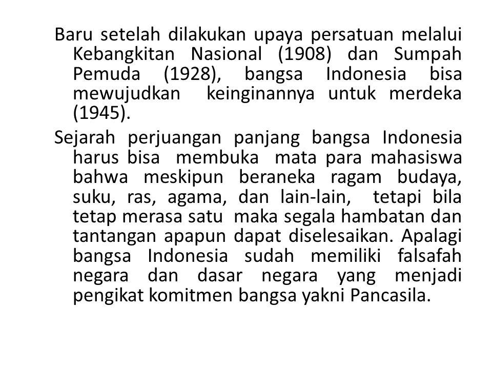 Baru setelah dilakukan upaya persatuan melalui Kebangkitan Nasional (1908) dan Sumpah Pemuda (1928), bangsa Indonesia bisa mewujudkan keinginannya unt