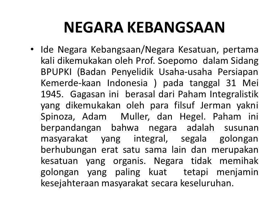 NEGARA KEBANGSAAN Ide Negara Kebangsaan/Negara Kesatuan, pertama kali dikemukakan oleh Prof. Soepomo dalam Sidang BPUPKI (Badan Penyelidik Usaha-usaha