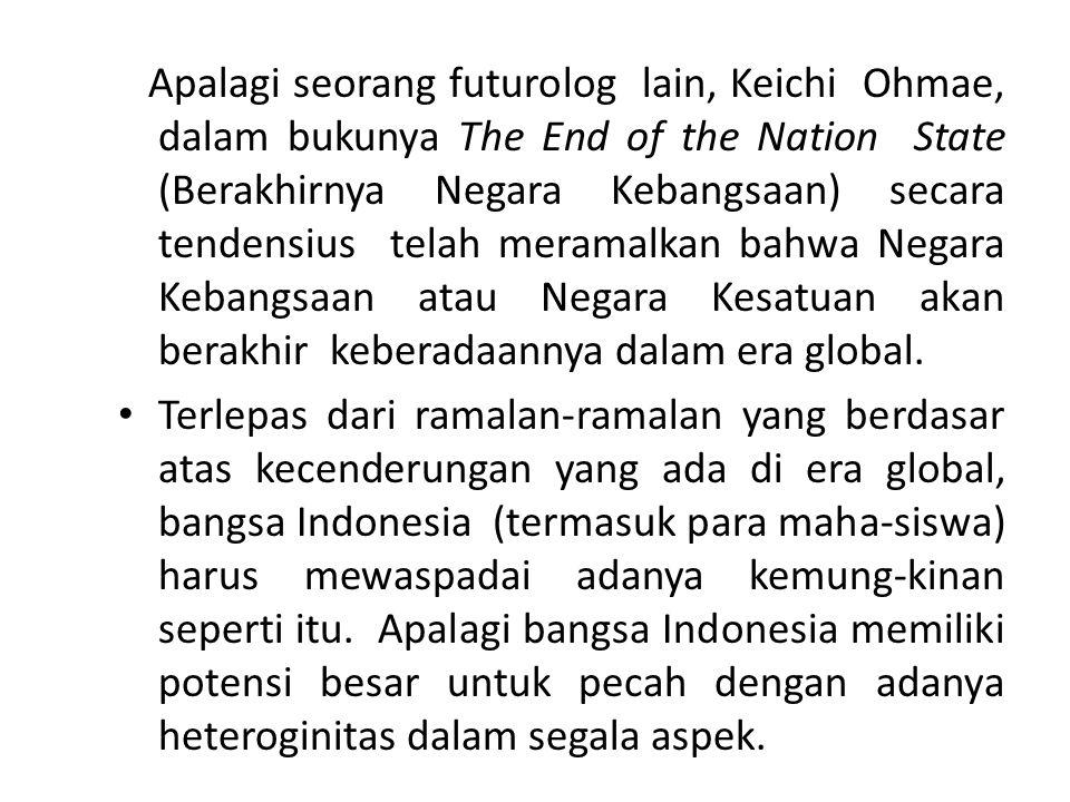 Apalagi seorang futurolog lain, Keichi Ohmae, dalam bukunya The End of the Nation State (Berakhirnya Negara Kebangsaan) secara tendensius telah merama