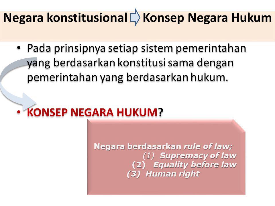 Negara berdasarkan rule of law; (1) Supremacy of law (2) Equality before law (3) Human right Negara konstitusional Konsep Negara Hukum Pada prinsipnya