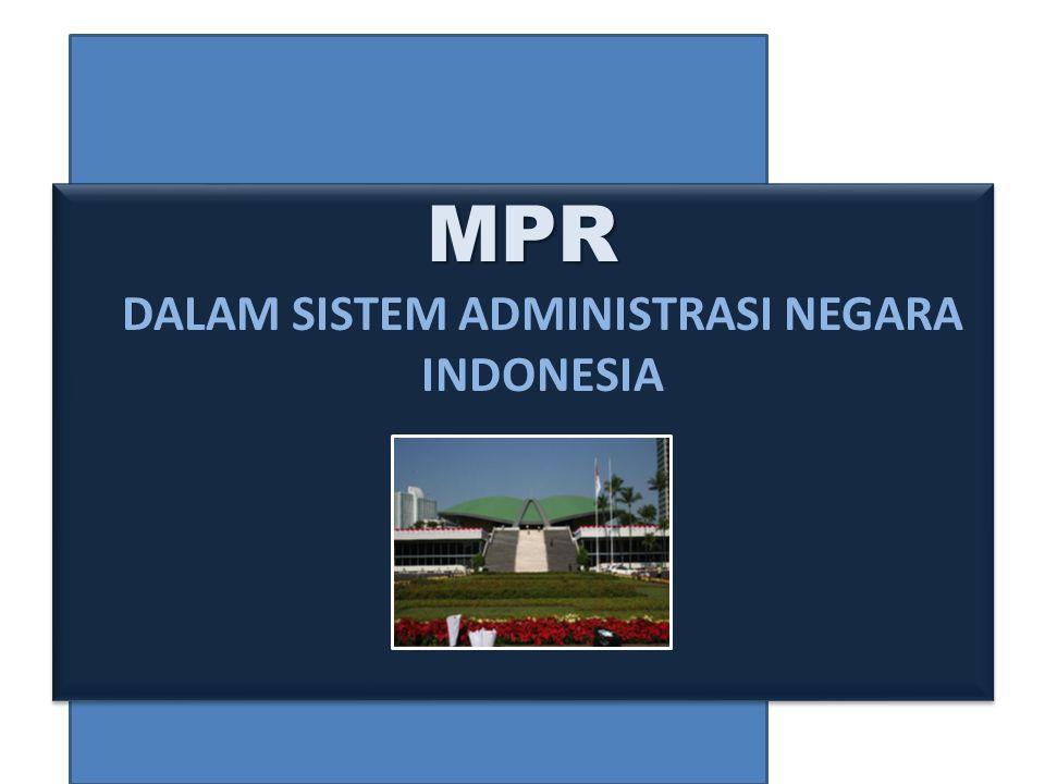 MPR MPR DALAM SISTEM ADMINISTRASI NEGARA INDONESIA