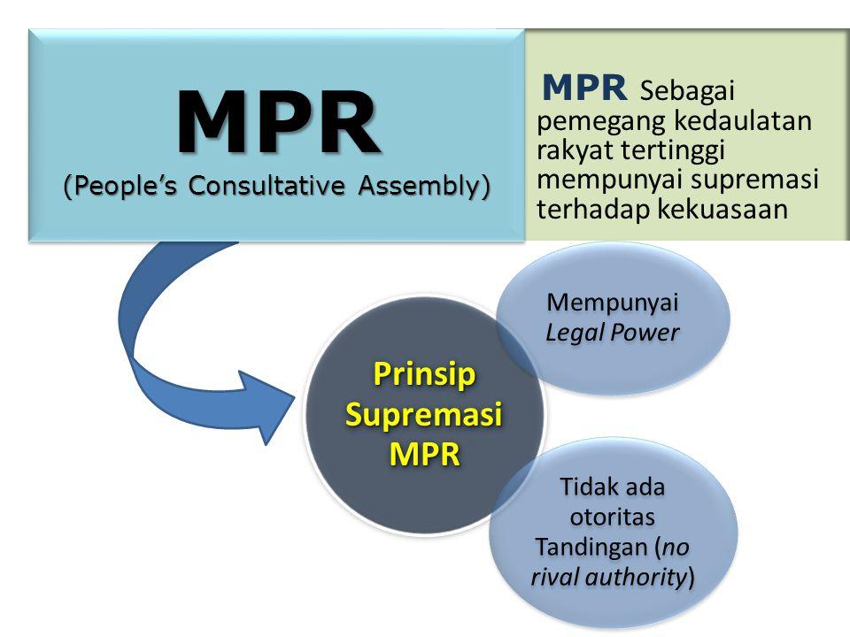 MPR Sebagai pemegang kedaulatan rakyat tertinggi mempunyai supremasi terhadap kekuasaan Prinsip Supremasi MPR Mempunyai Legal Power Tidak ada otoritas