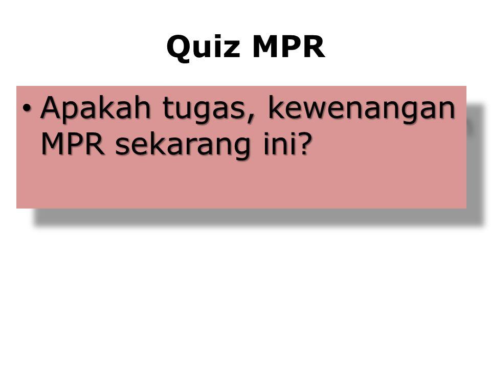Quiz MPR Apakah tugas, kewenangan MPR sekarang ini? Apakah tugas, kewenangan MPR sekarang ini?