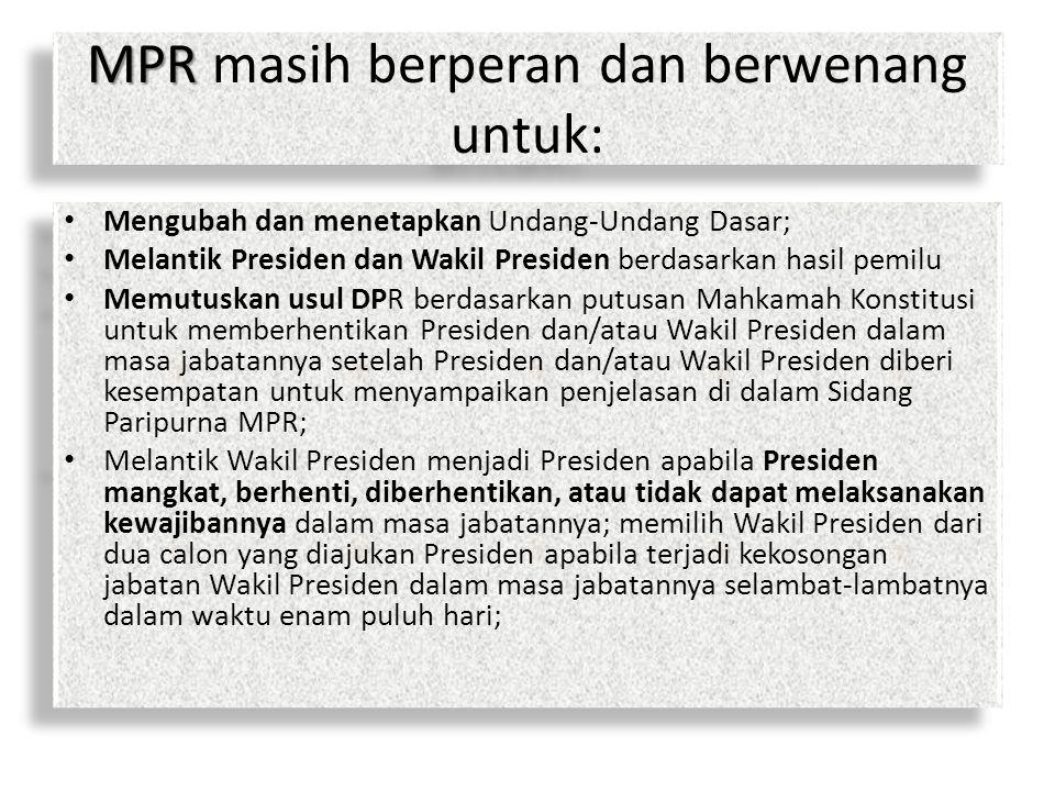 MPR MPR masih berperan dan berwenang untuk: Mengubah dan menetapkan Undang-Undang Dasar; Melantik Presiden dan Wakil Presiden berdasarkan hasil pemilu