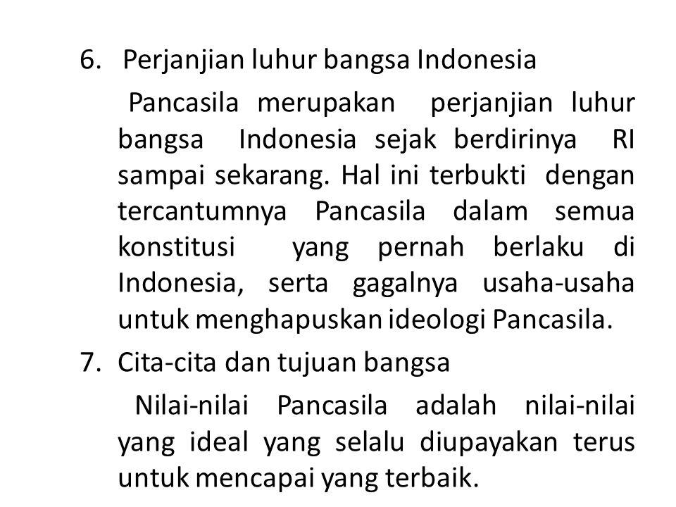 6. Perjanjian luhur bangsa Indonesia Pancasila merupakan perjanjian luhur bangsa Indonesia sejak berdirinya RI sampai sekarang. Hal ini terbukti denga