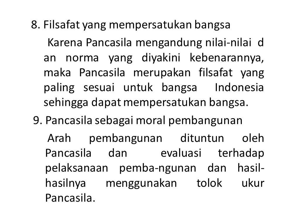 8. Filsafat yang mempersatukan bangsa Karena Pancasila mengandung nilai-nilai d an norma yang diyakini kebenarannya, maka Pancasila merupakan filsafat
