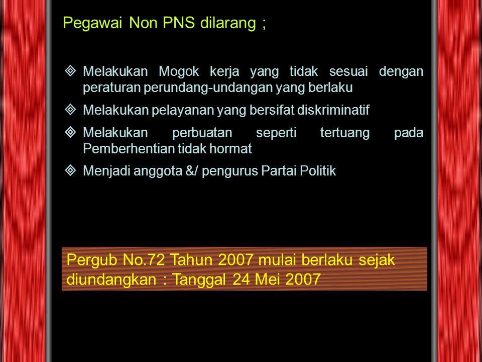 Pegawai Non PNS dilarang ; MMelakukan Mogok kerja yang tidak sesuai dengan peraturan perundang-undangan yang berlaku MMelakukan pelayanan yang ber