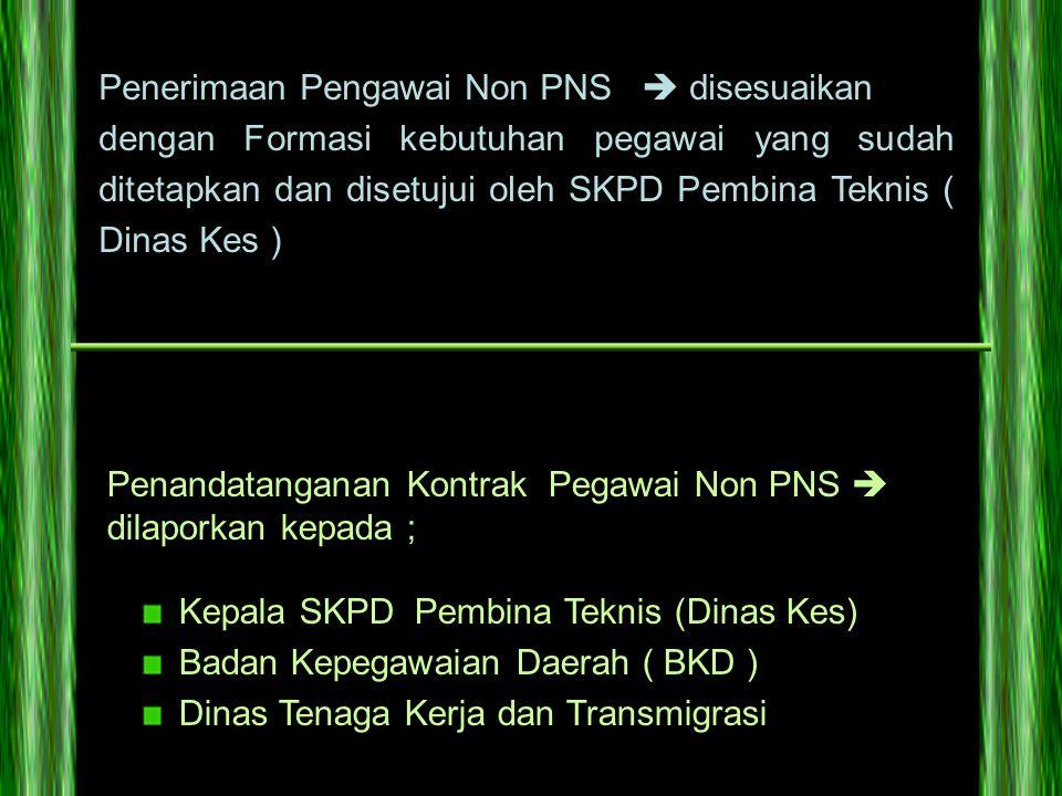 Penandatanganan Kontrak Pegawai Non PNS  dilaporkan kepada ; Kepala SKPD Pembina Teknis (Dinas Kes) Badan Kepegawaian Daerah ( BKD ) Dinas Tenaga Ker