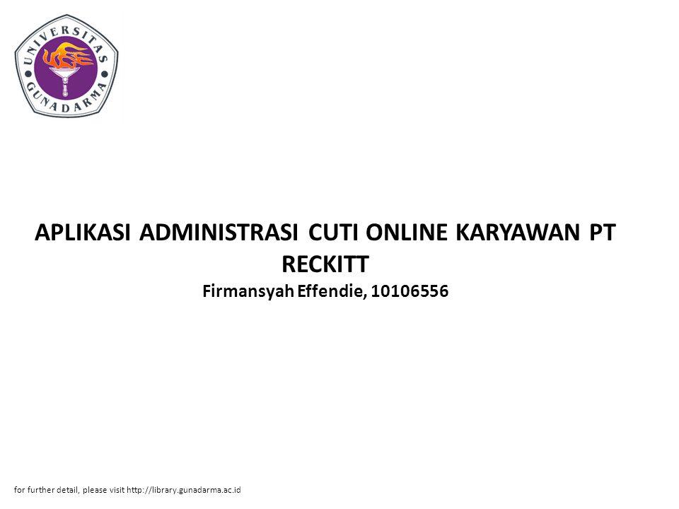 Abstrak ABSTRAKSI Firmansyah Effendie, 10106556 APLIKASI ADMINISTRASI CUTI ONLINE KARYAWAN PT RECKITT BENCKISER INDONESIA MENGGUNAKAN PHP DAM MYSQL.