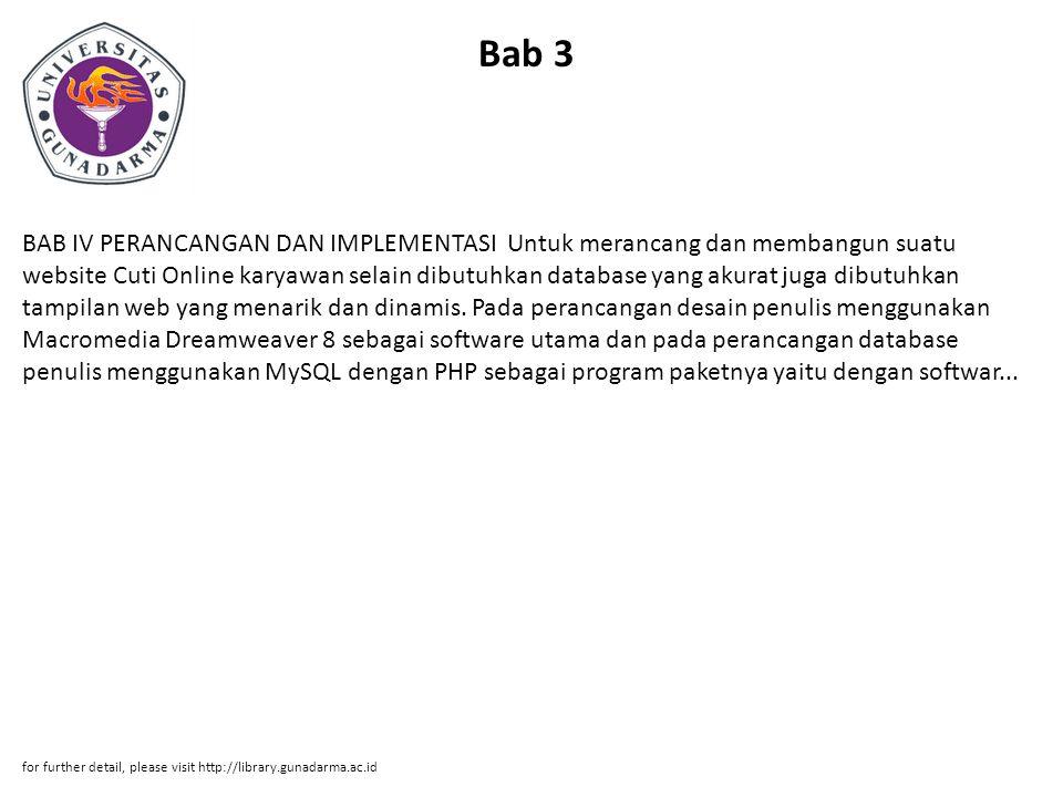 Bab 3 BAB IV PERANCANGAN DAN IMPLEMENTASI Untuk merancang dan membangun suatu website Cuti Online karyawan selain dibutuhkan database yang akurat juga