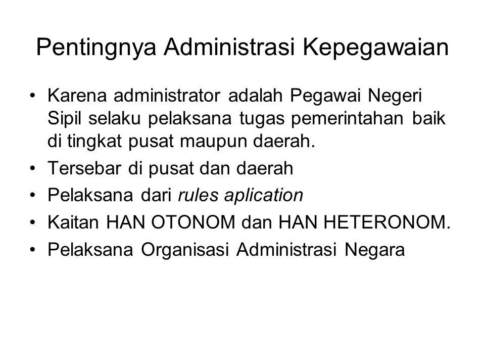 Pentingnya Administrasi Kepegawaian Karena administrator adalah Pegawai Negeri Sipil selaku pelaksana tugas pemerintahan baik di tingkat pusat maupun