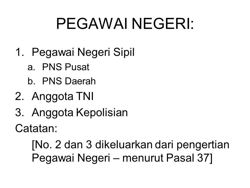 PEGAWAI NEGERI: 1.Pegawai Negeri Sipil a.PNS Pusat b.PNS Daerah 2.Anggota TNI 3.Anggota Kepolisian Catatan: [No. 2 dan 3 dikeluarkan dari pengertian P