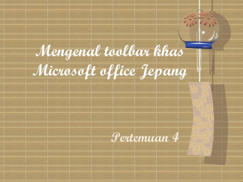 Mengenal toolbar khas Microsoft office Jepang Pertemuan 4