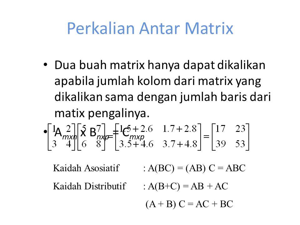 Perkalian Antar Matrix Dua buah matrix hanya dapat dikalikan apabila jumlah kolom dari matrix yang dikalikan sama dengan jumlah baris dari matix penga