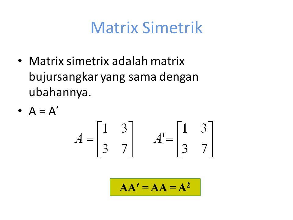 Matrix Simetrik Matrix simetrix adalah matrix bujursangkar yang sama dengan ubahannya. A = A ′ AA′ = AA = A 2