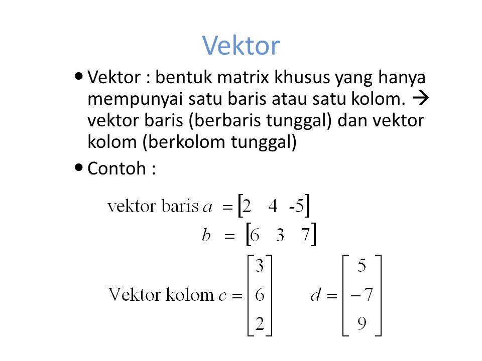 Kesamaan matrix dan vektor Dua matrix dikatakan sama apabila keduanya berorde sama dan semua unsur yang terkandung di dalamnya sama (a ij = b ij, untuk setiap i dan j ) contoh : Dua buah vektor dikatakan sama apabila keduanya sejenis, sedimensi dan semua unsur yang terkandung di dalamnya sama.