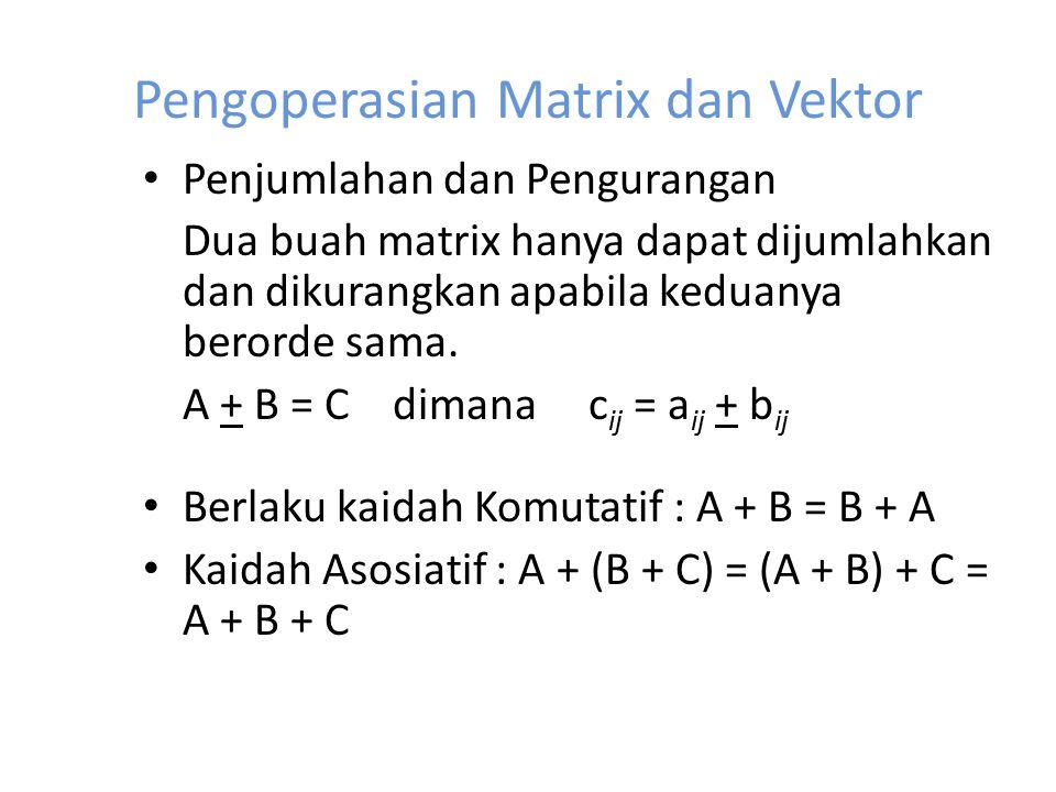 Pengoperasian Matrix dan Vektor Penjumlahan dan Pengurangan Dua buah matrix hanya dapat dijumlahkan dan dikurangkan apabila keduanya berorde sama. A +