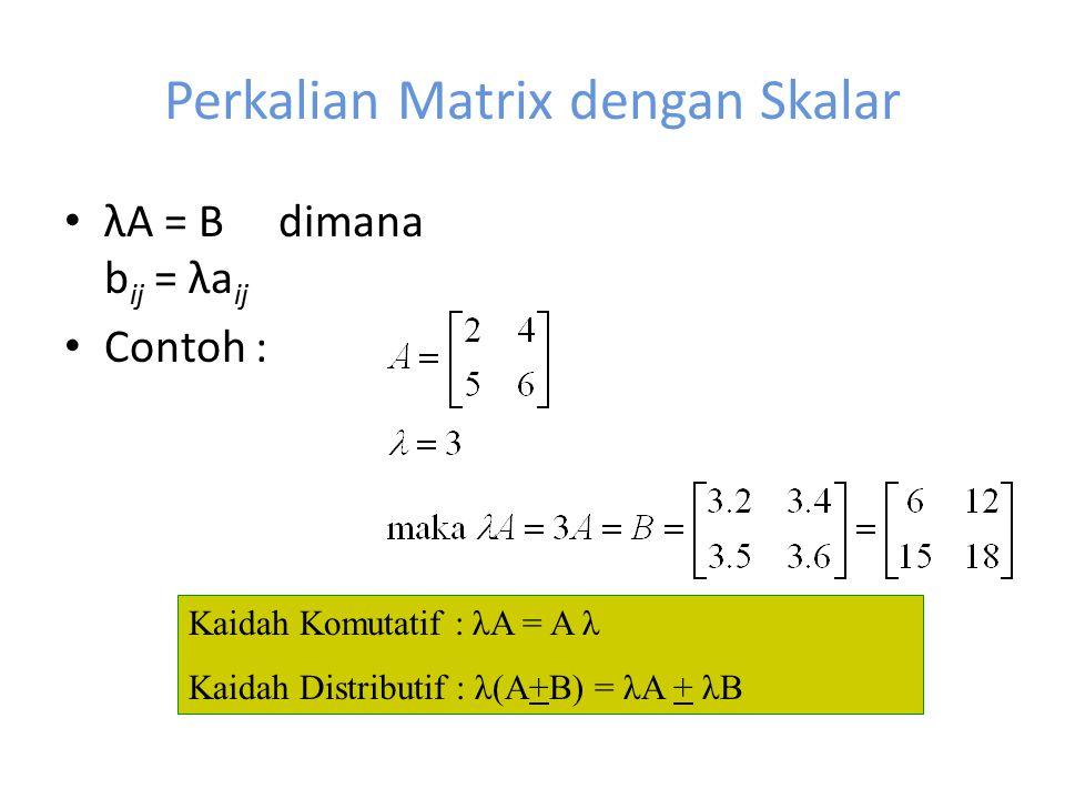 Perkalian Matrix dengan Skalar λA = B dimana b ij = λa ij Contoh : Kaidah Komutatif : λA = A λ Kaidah Distributif : λ(A+B) = λA + λB