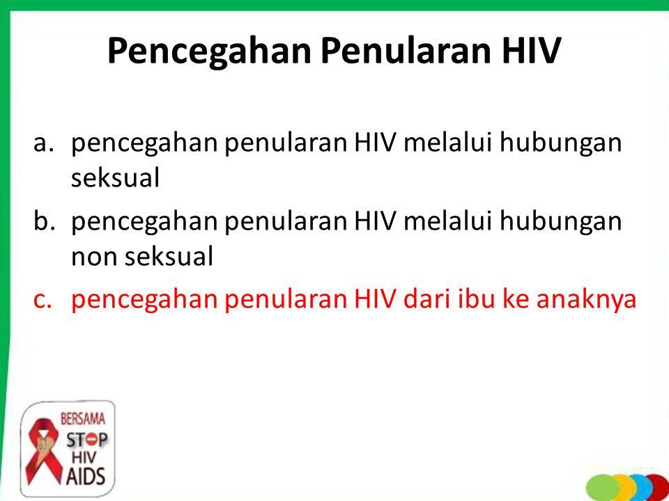 Pencegahan Penularan HIV a.pencegahan penularan HIV melalui hubungan seksual b.pencegahan penularan HIV melalui hubungan non seksual c.pencegahan penu