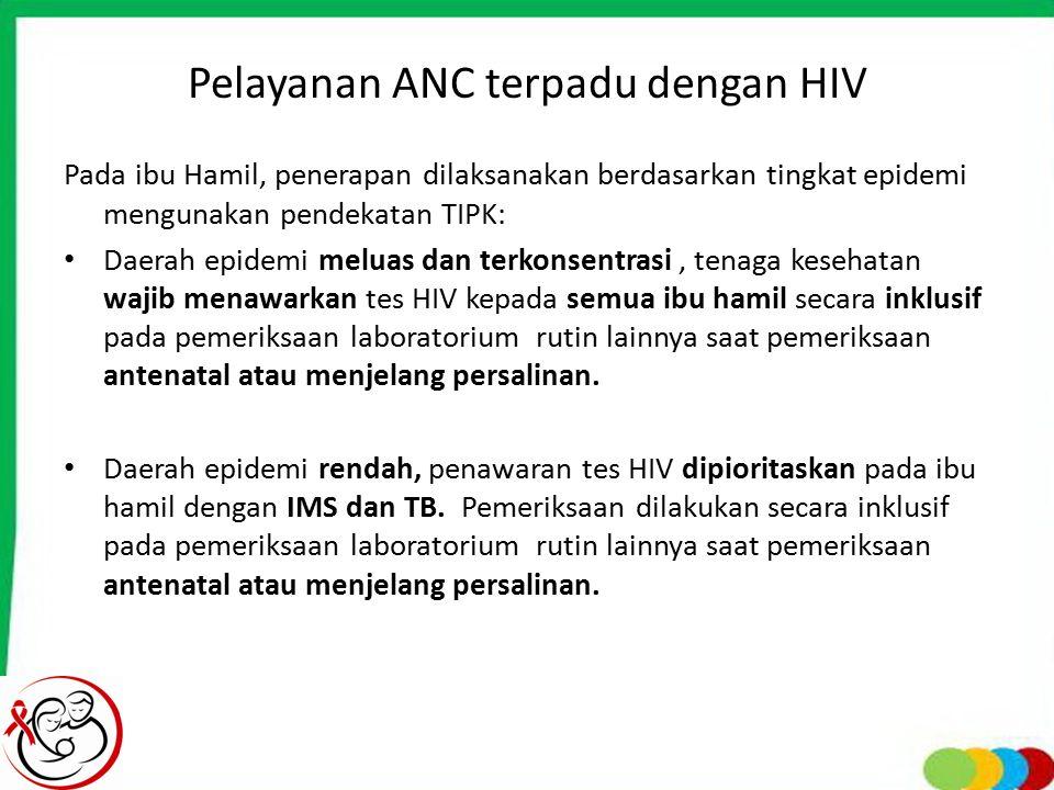 Pelayanan ANC terpadu dengan HIV Pada ibu Hamil, penerapan dilaksanakan berdasarkan tingkat epidemi mengunakan pendekatan TIPK: Daerah epidemi meluas