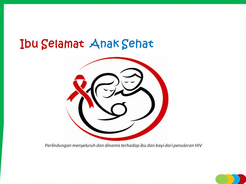 Perlindungan menyeluruh dan dinamis terhadap ibu dan bayi dari penularan HIV Ibu Selamat Anak Sehat