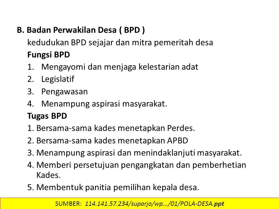 B. Badan Perwakilan Desa ( BPD ) kedudukan BPD sejajar dan mitra pemeritah desa Fungsi BPD 1.Mengayomi dan menjaga kelestarian adat 2.Legislatif 3.Pen