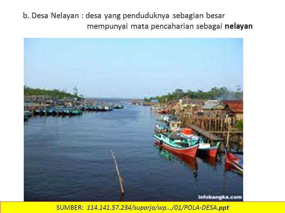 b. Desa Nelayan : desa yang penduduknya sebagian besar mempunyai mata pencaharian sebagai nelayan SUMBER: 114.141.57.234/suparjo/wp.../01/POLA-DESA.pp