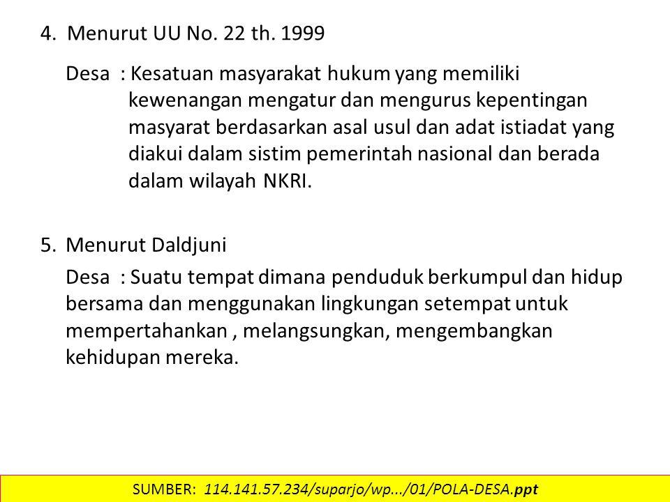 4. Menurut UU No. 22 th. 1999 Desa : Kesatuan masyarakat hukum yang memiliki kewenangan mengatur dan mengurus kepentingan masyarat berdasarkan asal us