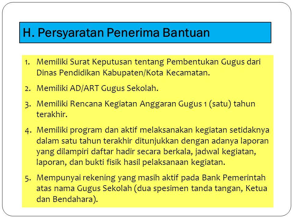 H. Persyaratan Penerima Bantuan 1.Memiliki Surat Keputusan tentang Pembentukan Gugus dari Dinas Pendidikan Kabupaten/Kota Kecamatan. 2.Memiliki AD/ART
