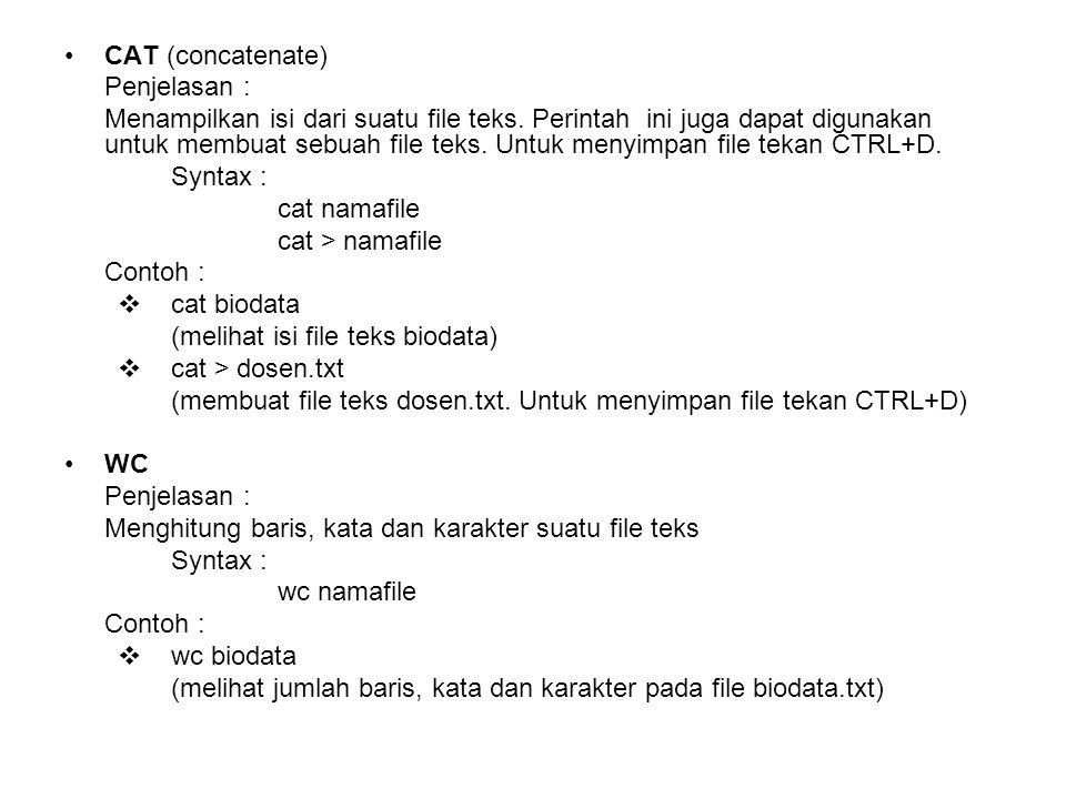 CAT (concatenate) Penjelasan : Menampilkan isi dari suatu file teks. Perintah ini juga dapat digunakan untuk membuat sebuah file teks. Untuk menyimpan