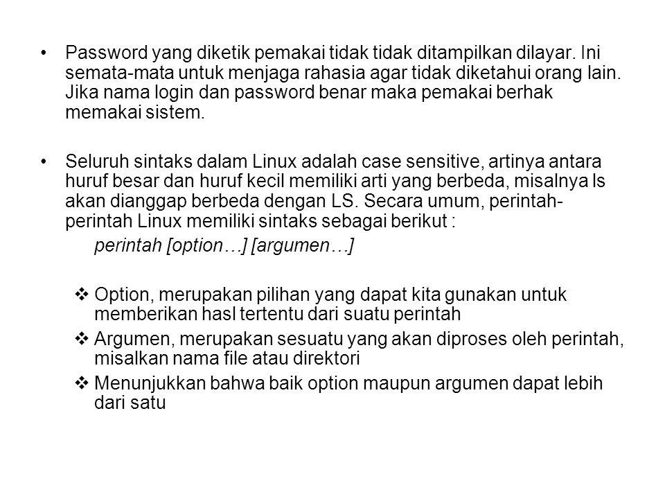 Password yang diketik pemakai tidak tidak ditampilkan dilayar. Ini semata-mata untuk menjaga rahasia agar tidak diketahui orang lain. Jika nama login