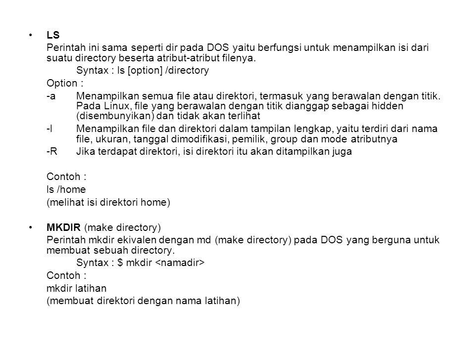 CD (change directory) Syntax : $ cd Penjelasan : Perintah cd ekivalen dengan cd (make directory) pada DOS yang berguna untuk membuka sebuah directory.