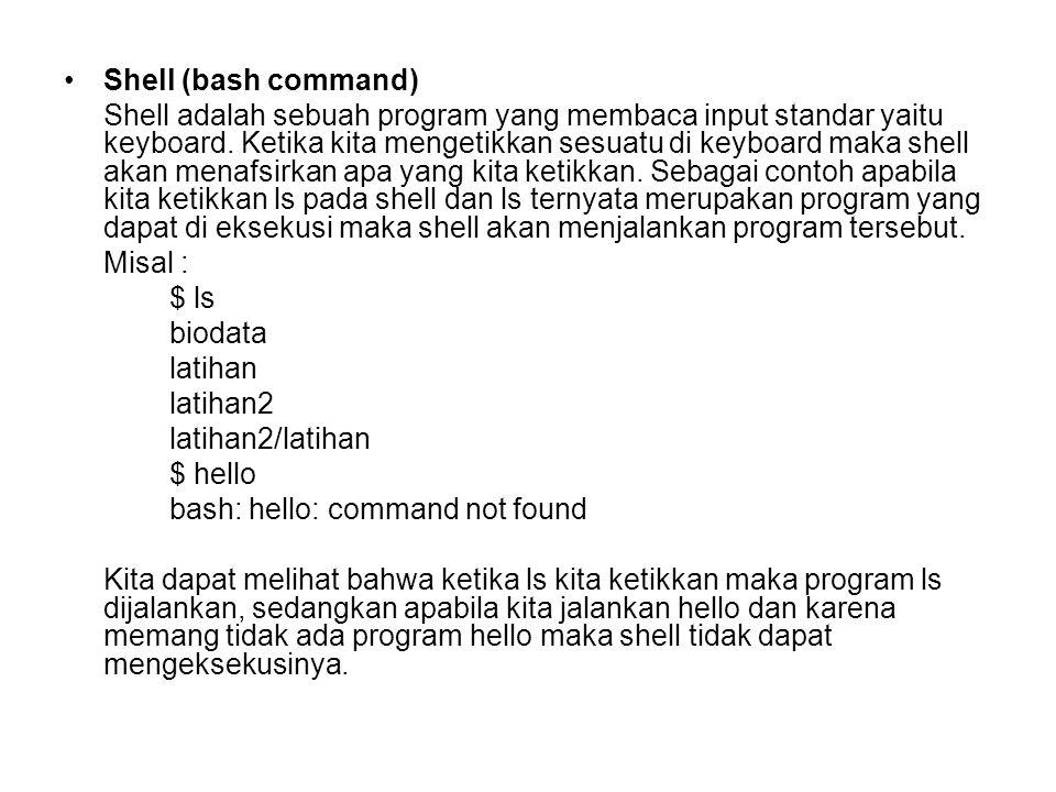 Shell (bash command) Shell adalah sebuah program yang membaca input standar yaitu keyboard. Ketika kita mengetikkan sesuatu di keyboard maka shell aka